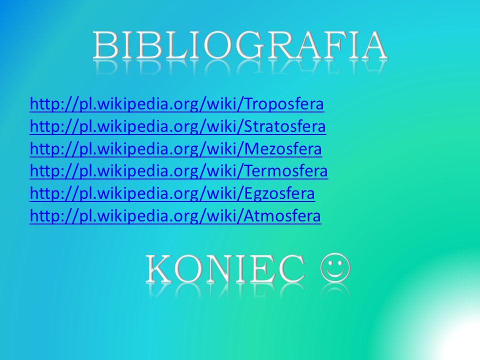 BIBLIOGRAFIA KONIEC  http://pl.wikipedia.org/wiki/Troposfera
