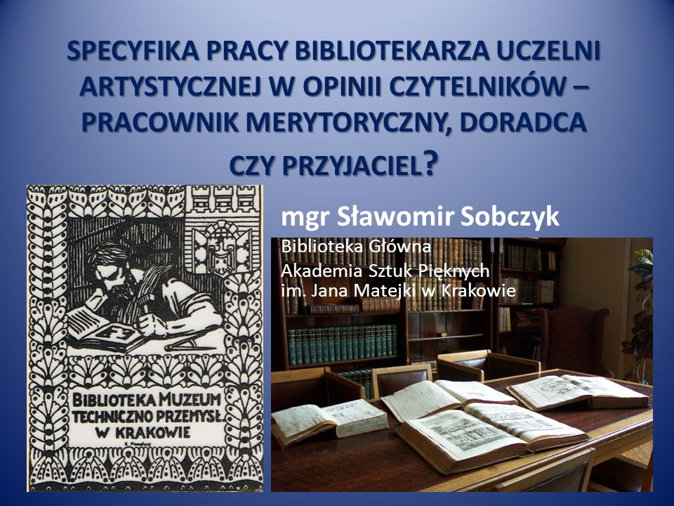 SPECYFIKA PRACY BIBLIOTEKARZA UCZELNI ARTYSTYCZNEJ W OPINII CZYTELNIKÓW – PRACOWNIK MERYTORYCZNY, DORADCA CZY PRZYJACIEL