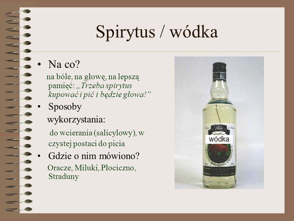Spirytus / wódka Na co Sposoby wykorzystania: