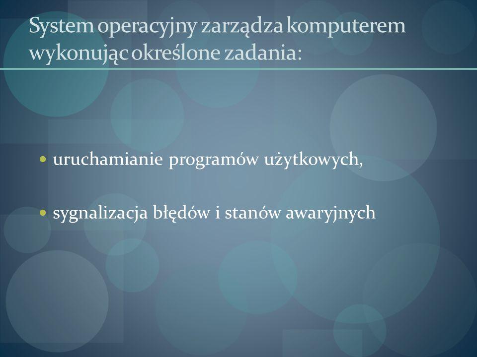 System operacyjny zarządza komputerem wykonując określone zadania: