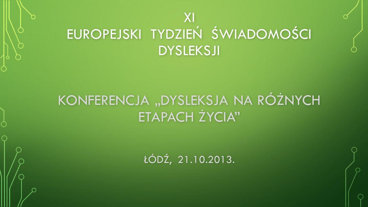 """Xi EUROPEJSKI TYDZIEŃ ŚWIADOMOŚCI DYSLEKSJI KONFERENCJA """"DYSLEKSJA NA RÓŻNYCH ETAPACH ŻYCIA ŁÓDŹ, 21.10.2013."""