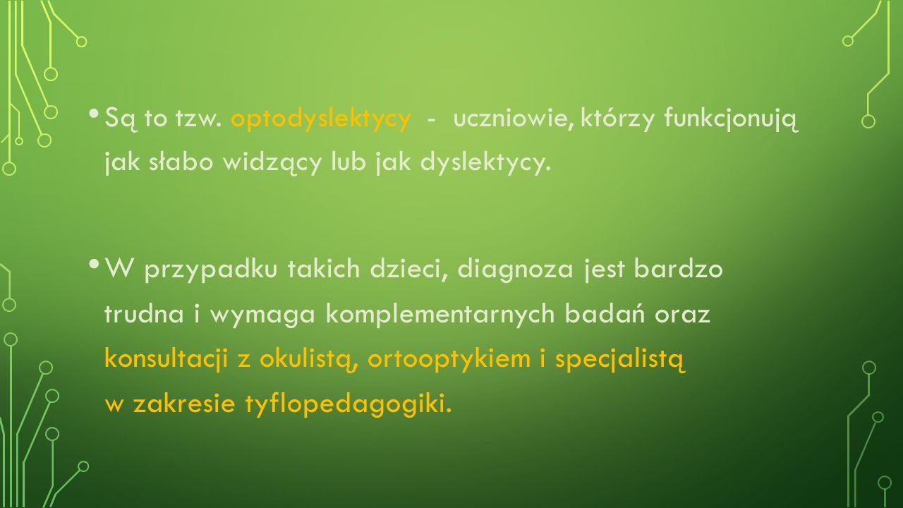 Są to tzw. optodyslektycy - uczniowie, którzy funkcjonują jak słabo widzący lub jak dyslektycy.