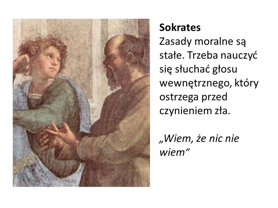 Sokrates Zasady moralne są stałe. Trzeba nauczyć się słuchać głosu wewnętrznego, który ostrzega przed czynieniem zła.
