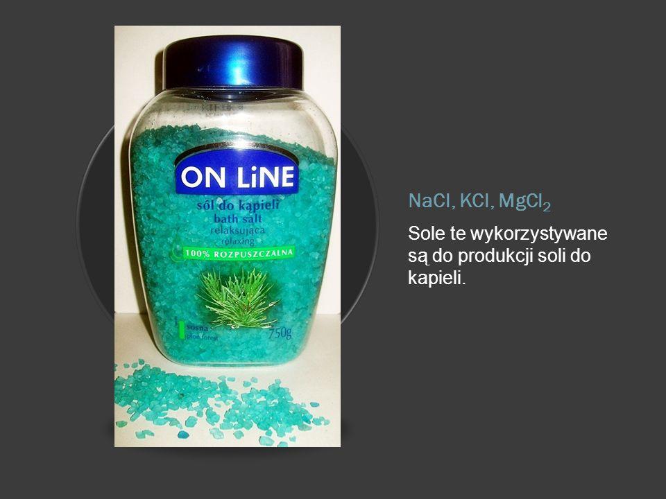 NaCl, KCl, MgCl2 Sole te wykorzystywane są do produkcji soli do kapieli.