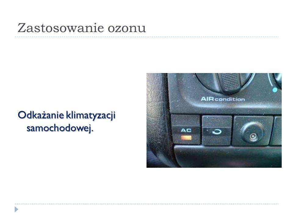 Zastosowanie ozonu Odkażanie klimatyzacji samochodowej.
