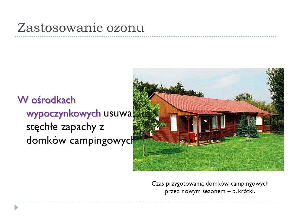 Zastosowanie ozonu W ośrodkach wypoczynkowych usuwa stęchłe zapachy z domków campingowych.