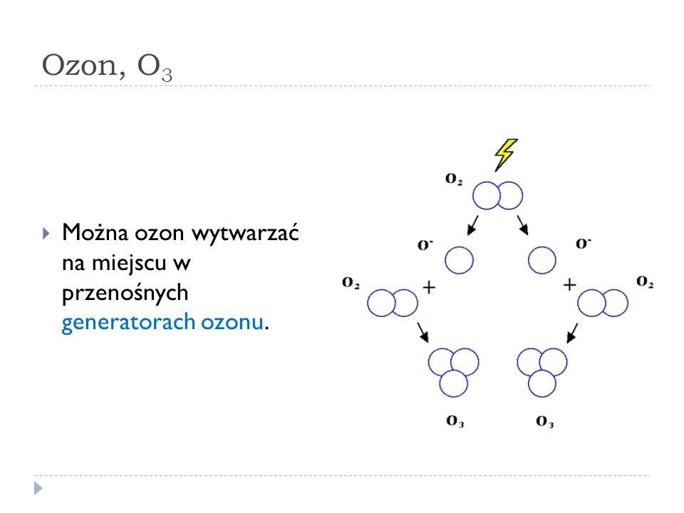 Ozon, O3 Można ozon wytwarzać na miejscu w przenośnych generatorach ozonu.