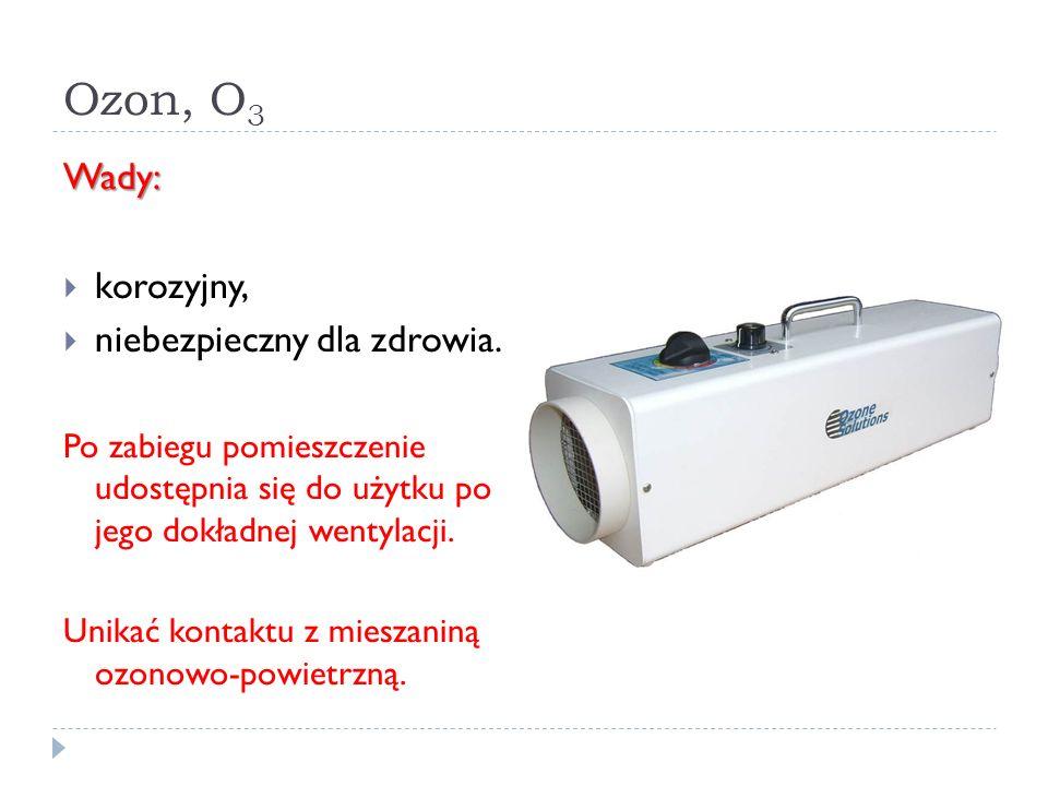 Ozon, O3 Wady: korozyjny, niebezpieczny dla zdrowia.