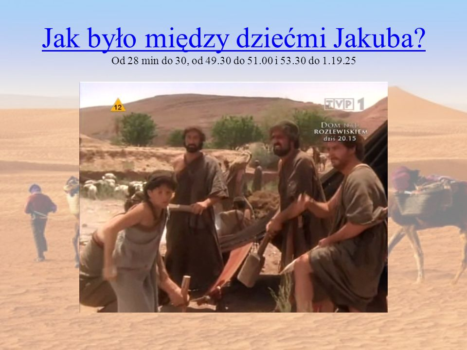 Jak było między dziećmi Jakuba. Od 28 min do 30, od 49. 30 do 51