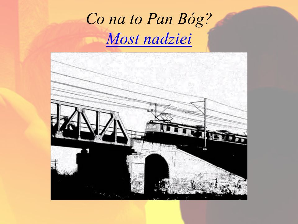 Co na to Pan Bóg Most nadziei