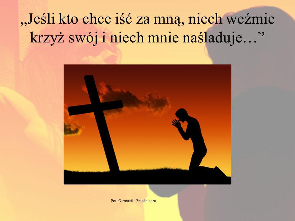 """""""Jeśli kto chce iść za mną, niech weźmie krzyż swój i niech mnie naśladuje…"""