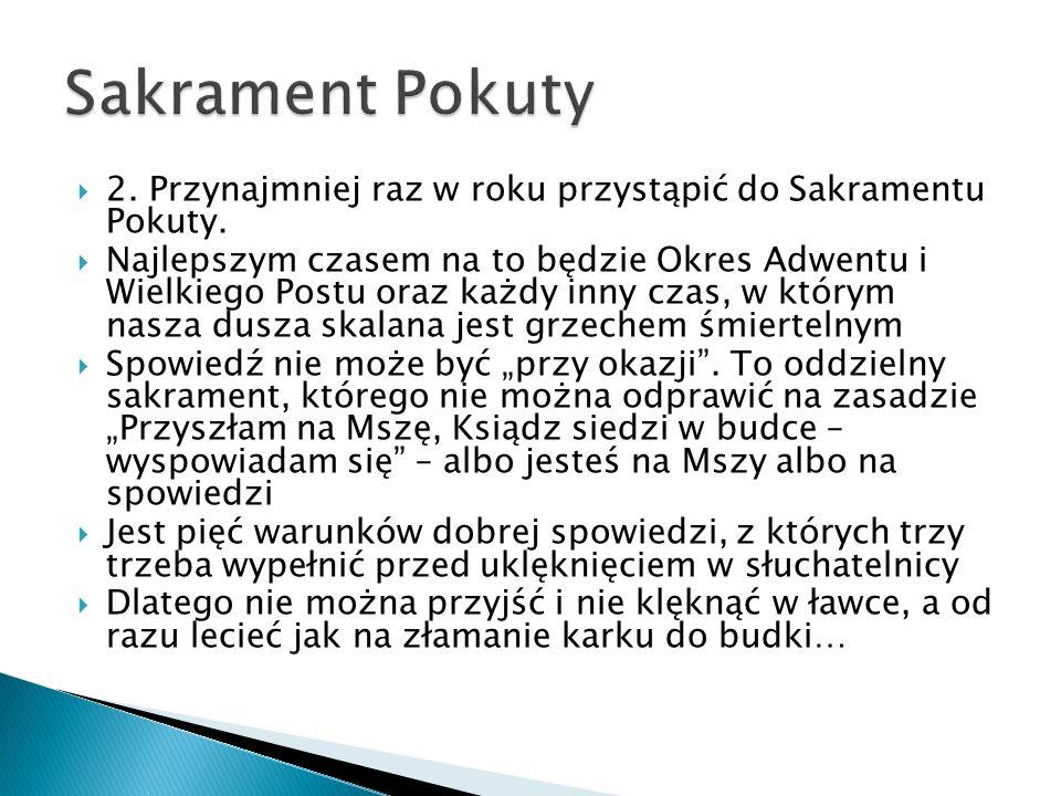 Sakrament Pokuty 2. Przynajmniej raz w roku przystąpić do Sakramentu Pokuty.