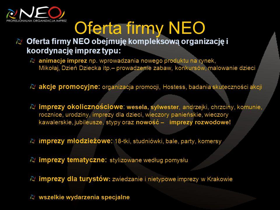 Oferta firmy NEO Oferta firmy NEO obejmuję kompleksową organizację i koordynację imprez typu: