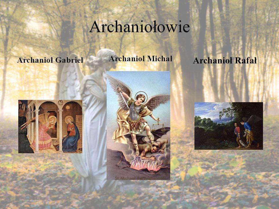 Archaniołowie Archanioł Gabriel Archanioł Rafał Archanioł Michał