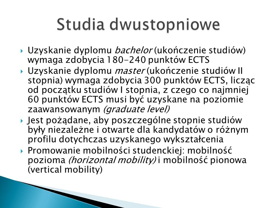 Studia dwustopnioweUzyskanie dyplomu bachelor (ukończenie studiów) wymaga zdobycia 180-240 punktów ECTS.