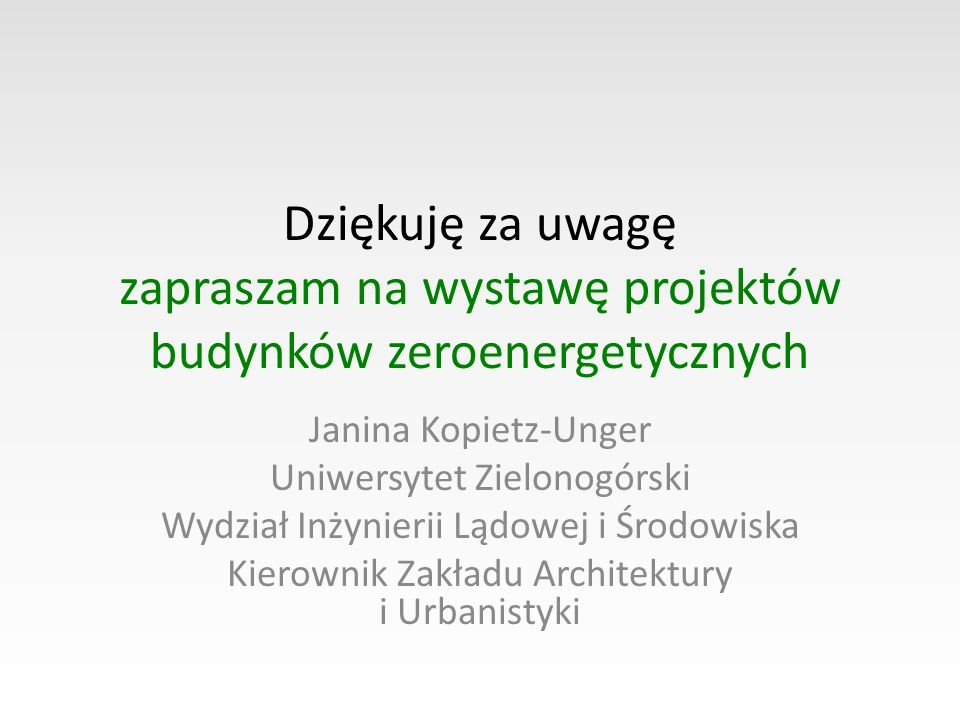 Dziękuję za uwagę zapraszam na wystawę projektów budynków zeroenergetycznych