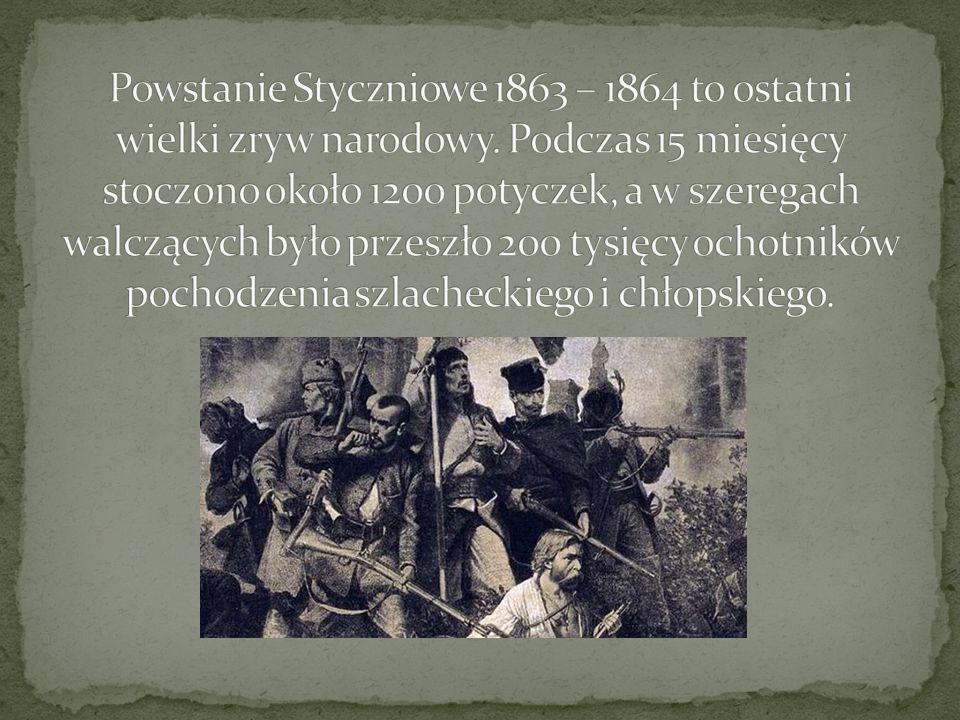 Powstanie Styczniowe 1863 – 1864 to ostatni wielki zryw narodowy