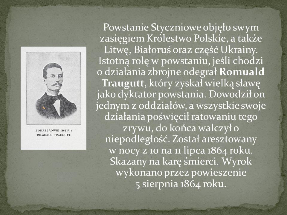 Powstanie Styczniowe objęło swym zasięgiem Królestwo Polskie, a także Litwę, Białoruś oraz część Ukrainy.