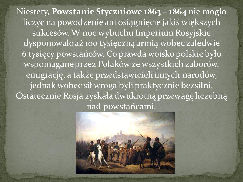 Niestety, Powstanie Styczniowe 1863 – 1864 nie mogło liczyć na powodzenie ani osiągnięcie jakiś większych sukcesów.