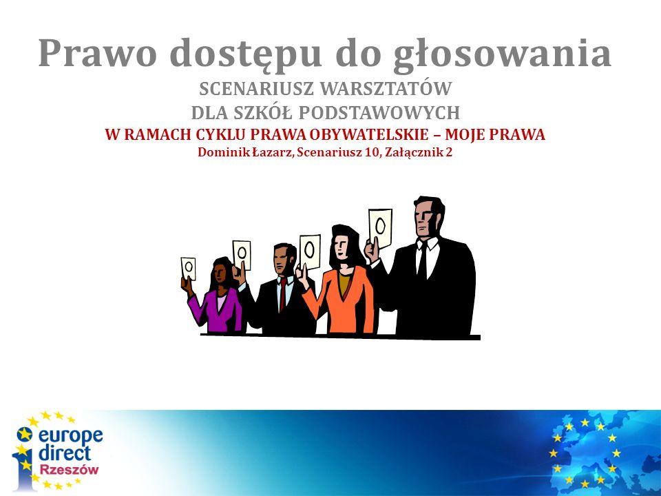 Prawo dostępu do głosowania SCENARIUSZ WARSZTATÓW DLA SZKÓŁ PODSTAWOWYCH W RAMACH CYKLU PRAWA OBYWATELSKIE – MOJE PRAWA Dominik Łazarz, Scenariusz 10, Załącznik 2