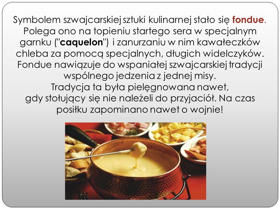 Symbolem szwajcarskiej sztuki kulinarnej stało się fondue.