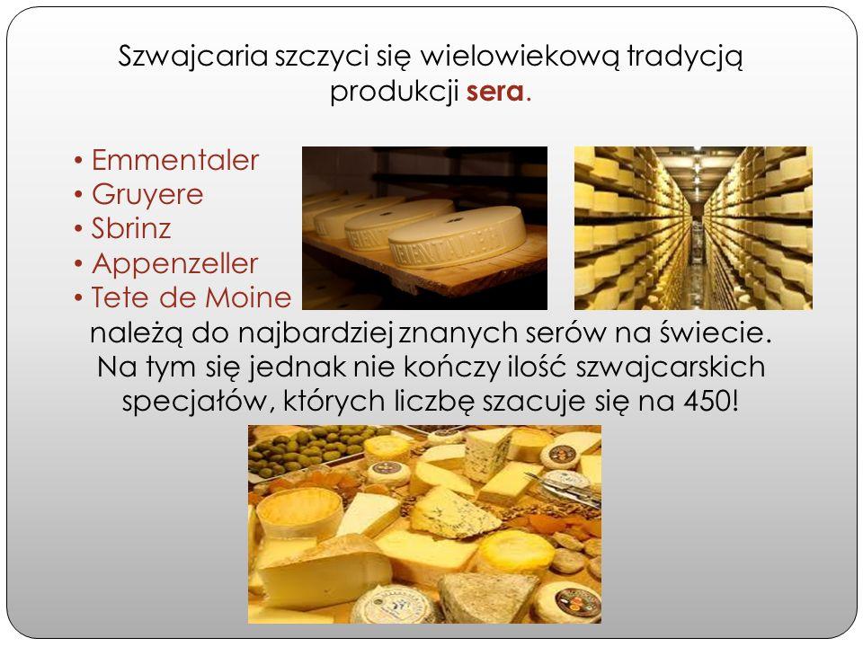 Szwajcaria szczyci się wielowiekową tradycją produkcji sera.