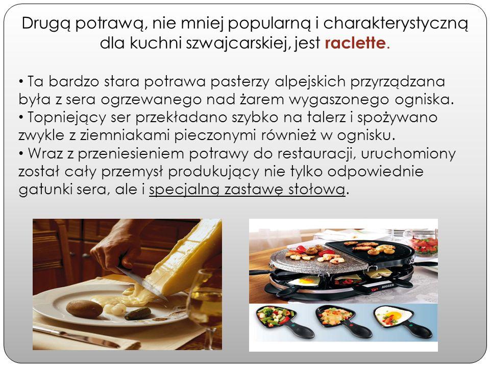 Drugą potrawą, nie mniej popularną i charakterystyczną dla kuchni szwajcarskiej, jest raclette.