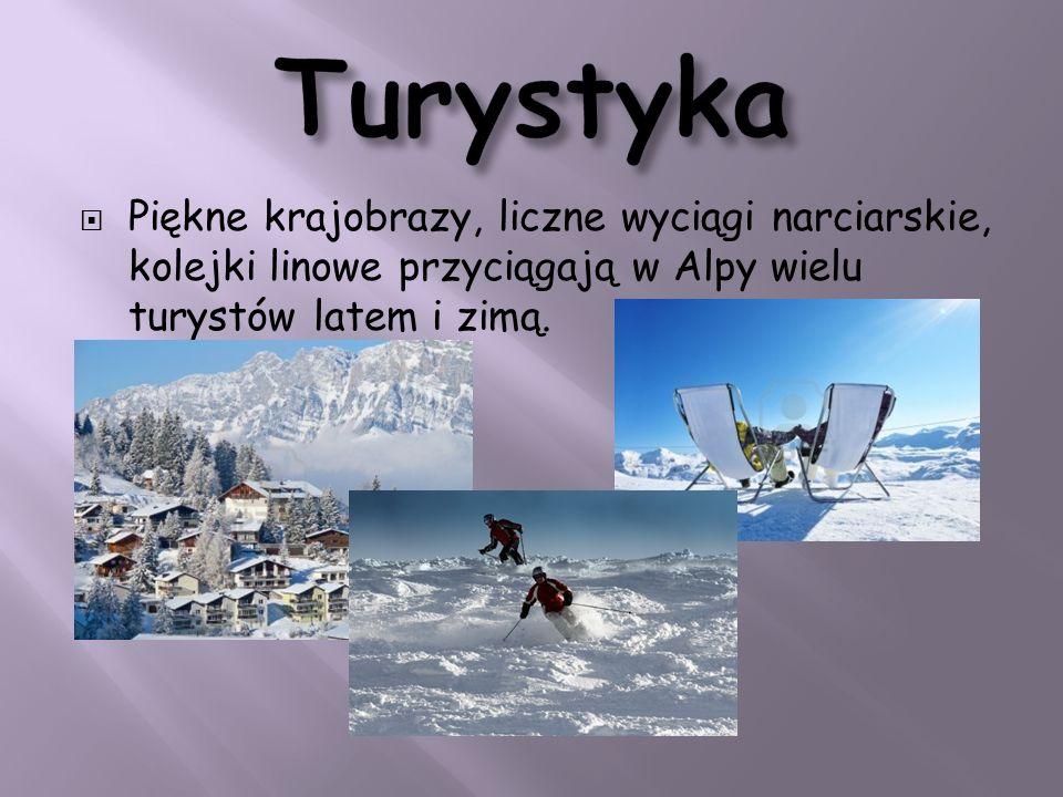 Turystyka Piękne krajobrazy, liczne wyciągi narciarskie, kolejki linowe przyciągają w Alpy wielu turystów latem i zimą.