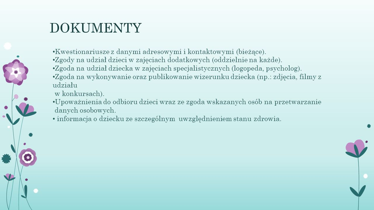 DOKUMENTY Kwestionariusze z danymi adresowymi i kontaktowymi (bieżące). Zgody na udział dzieci w zajęciach dodatkowych (oddzielnie na każde).