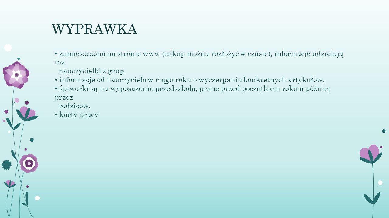 WYPRAWKA zamieszczona na stronie www (zakup można rozłożyć w czasie), informacje udzielają tez. nauczycielki z grup.