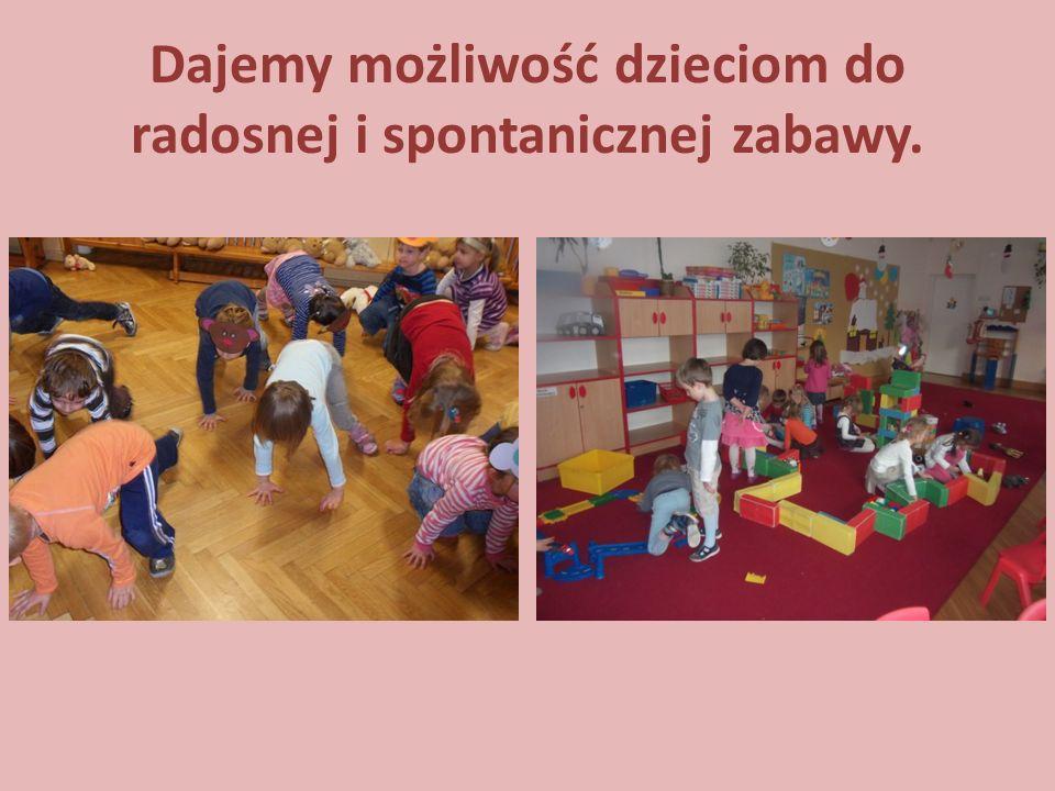Dajemy możliwość dzieciom do radosnej i spontanicznej zabawy.