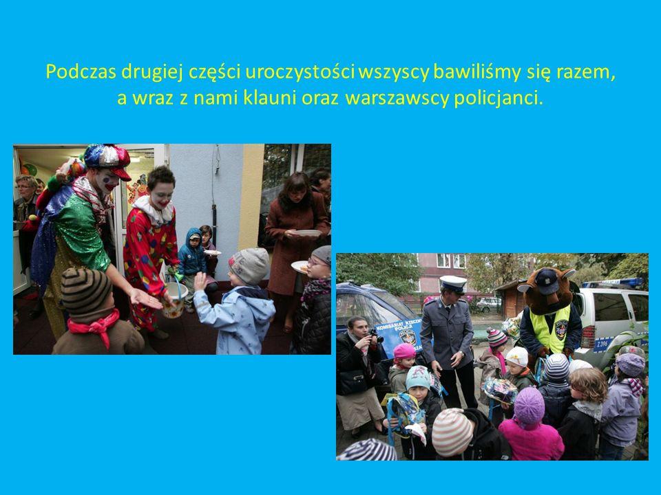 Podczas drugiej części uroczystości wszyscy bawiliśmy się razem, a wraz z nami klauni oraz warszawscy policjanci.