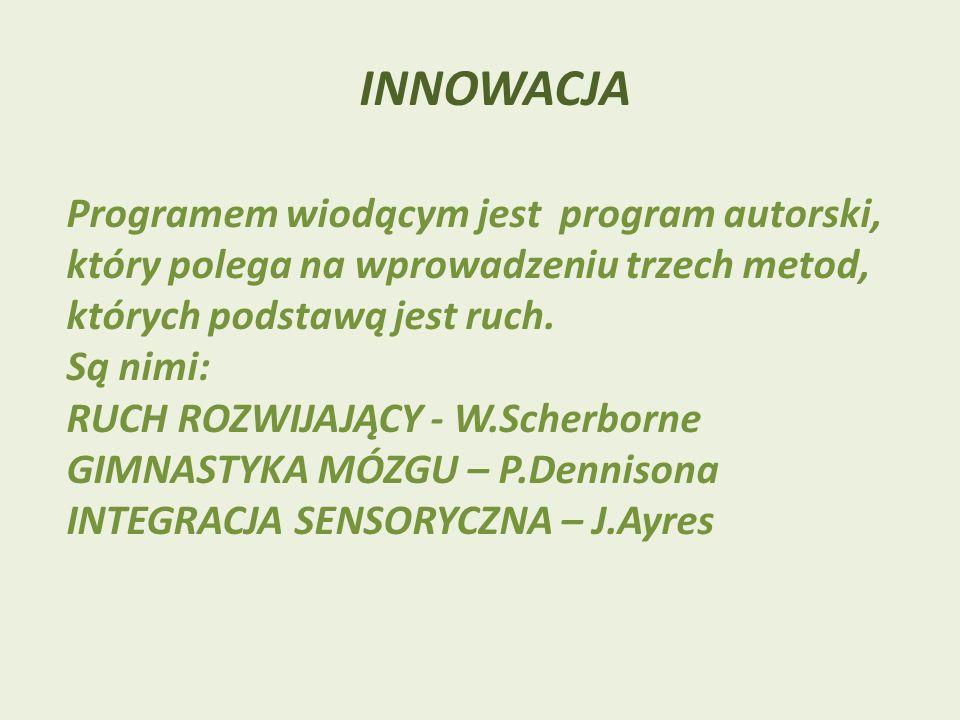 INNOWACJAProgramem wiodącym jest program autorski, który polega na wprowadzeniu trzech metod, których podstawą jest ruch.