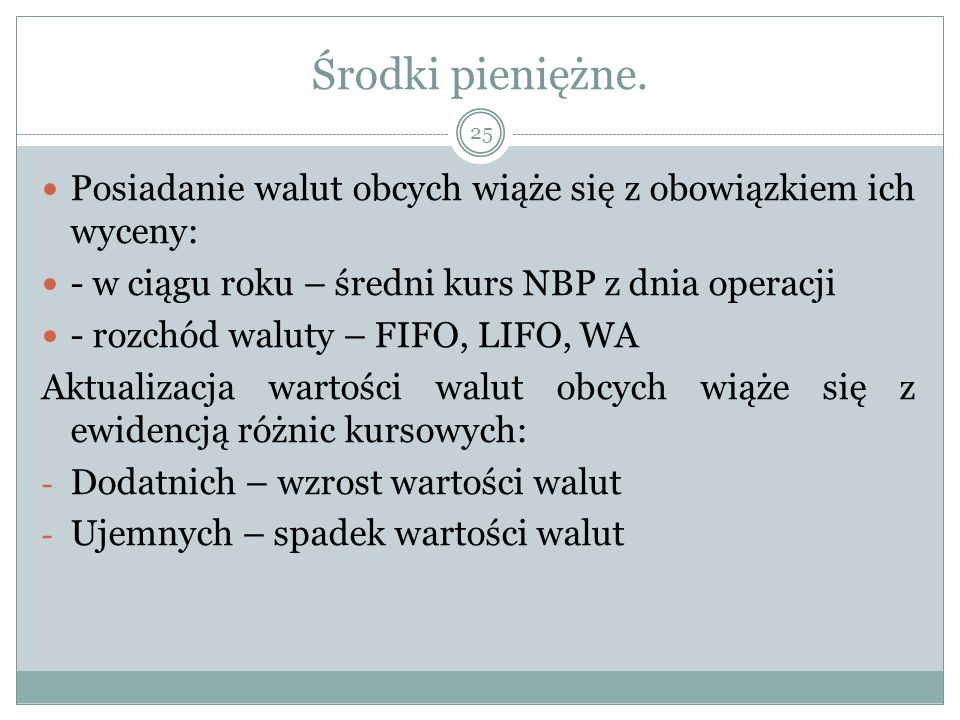 Środki pieniężne. Posiadanie walut obcych wiąże się z obowiązkiem ich wyceny: - w ciągu roku – średni kurs NBP z dnia operacji.