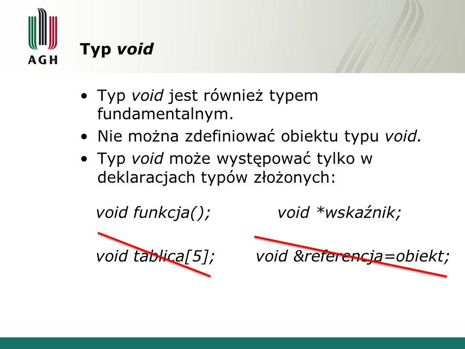 Typ void Typ void jest również typem fundamentalnym. Nie można zdefiniować obiektu typu void.