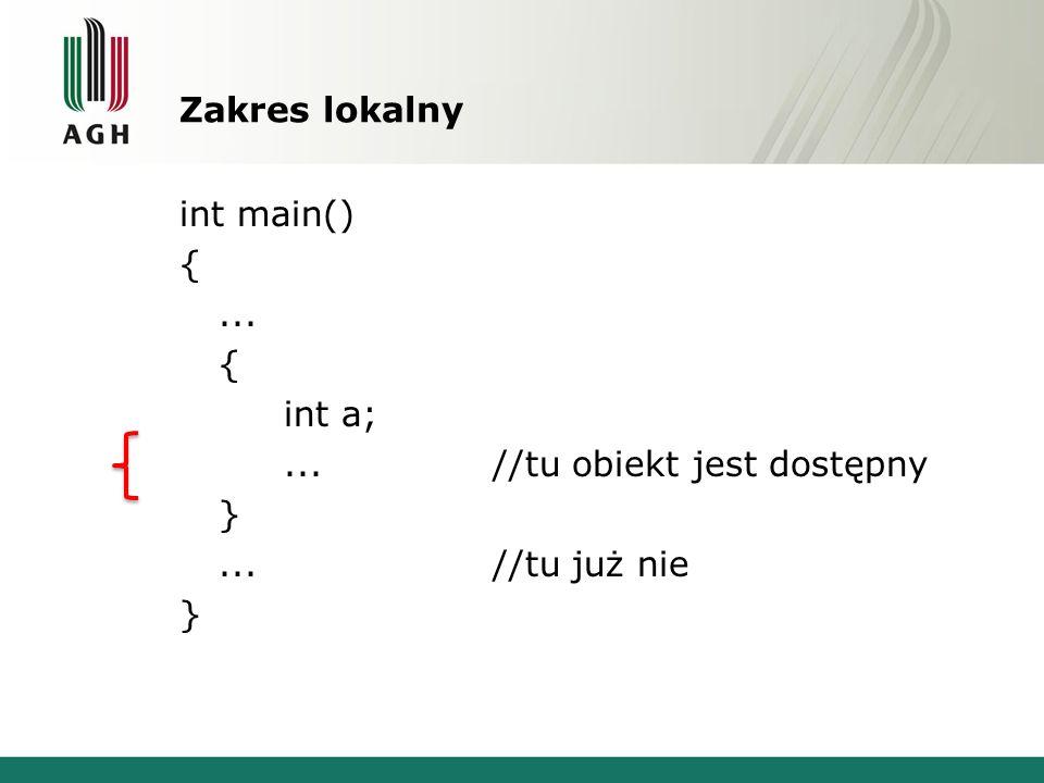 Zakres lokalny int main() { ... int a; ... //tu obiekt jest dostępny } ... //tu już nie