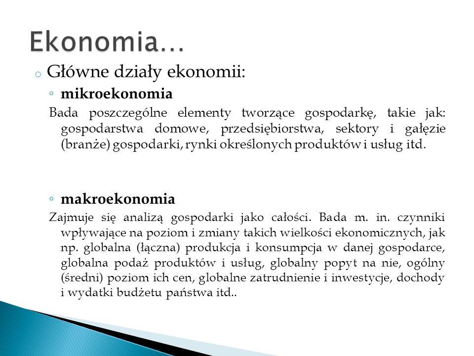 Ekonomia… Główne działy ekonomii: mikroekonomia makroekonomia