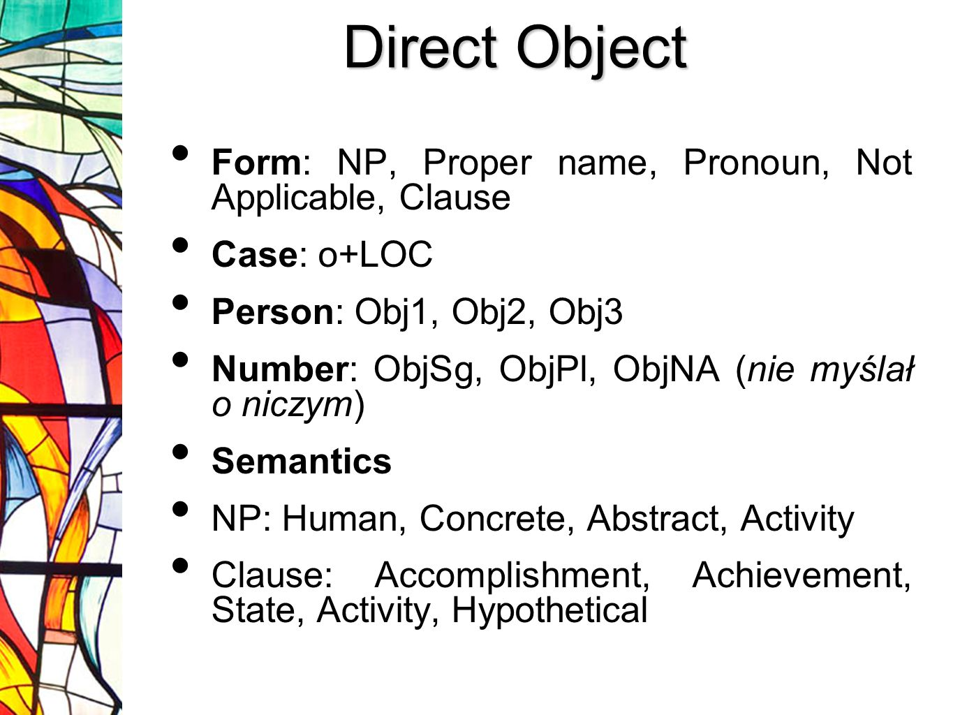 Direct Object Form: NP, Proper name, Pronoun, Not Applicable, Clause