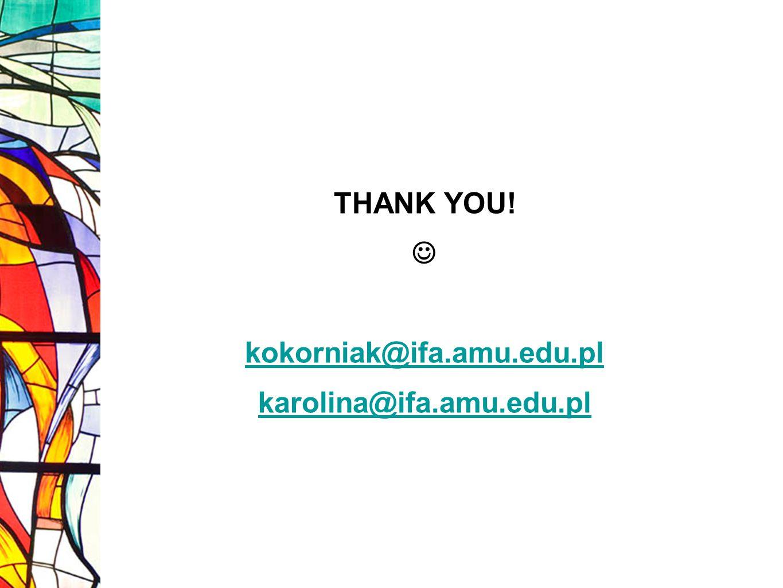 THANK YOU!  kokorniak@ifa.amu.edu.pl karolina@ifa.amu.edu.pl