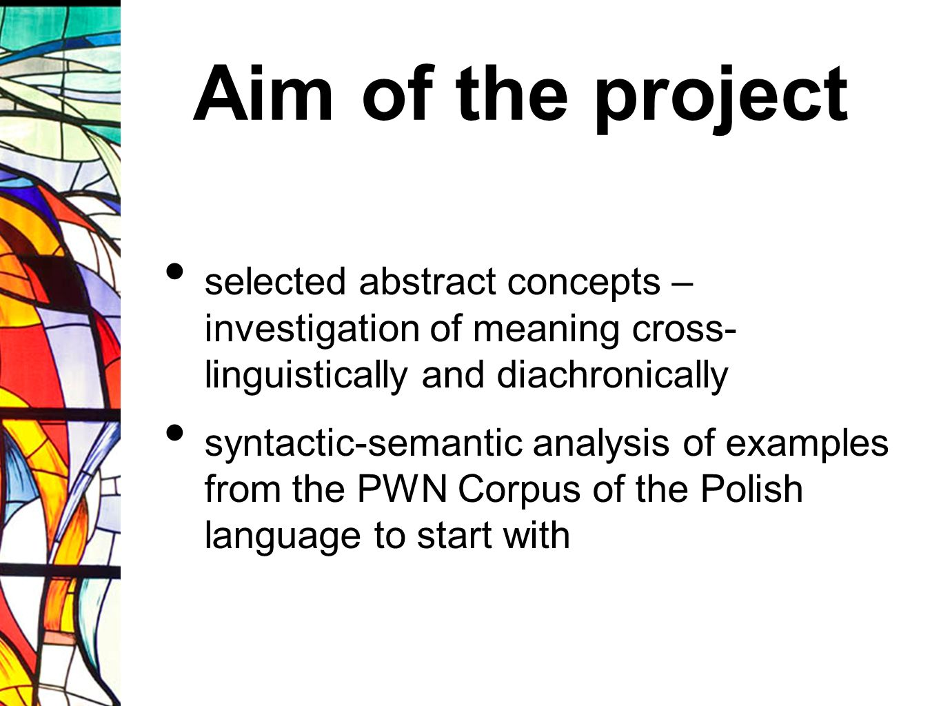 Aim of the project selected abstract concepts – investigation of meaning cross- linguistically and diachronically.