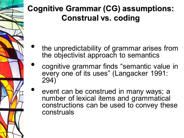 Cognitive Grammar (CG) assumptions: Construal vs. coding