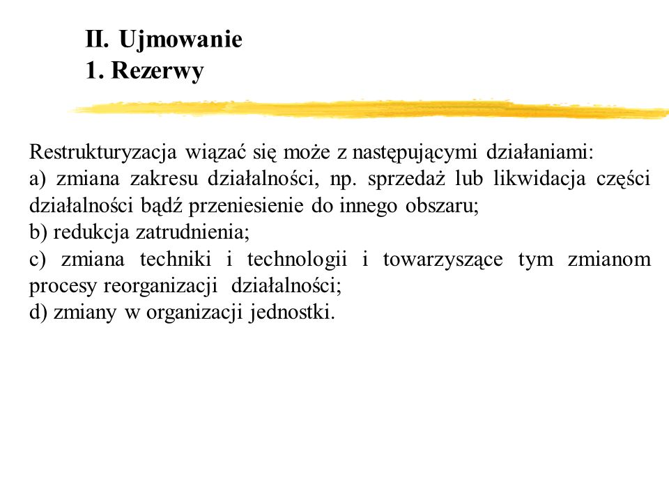 II. Ujmowanie 1. Rezerwy. Restrukturyzacja wiązać się może z następującymi działaniami: