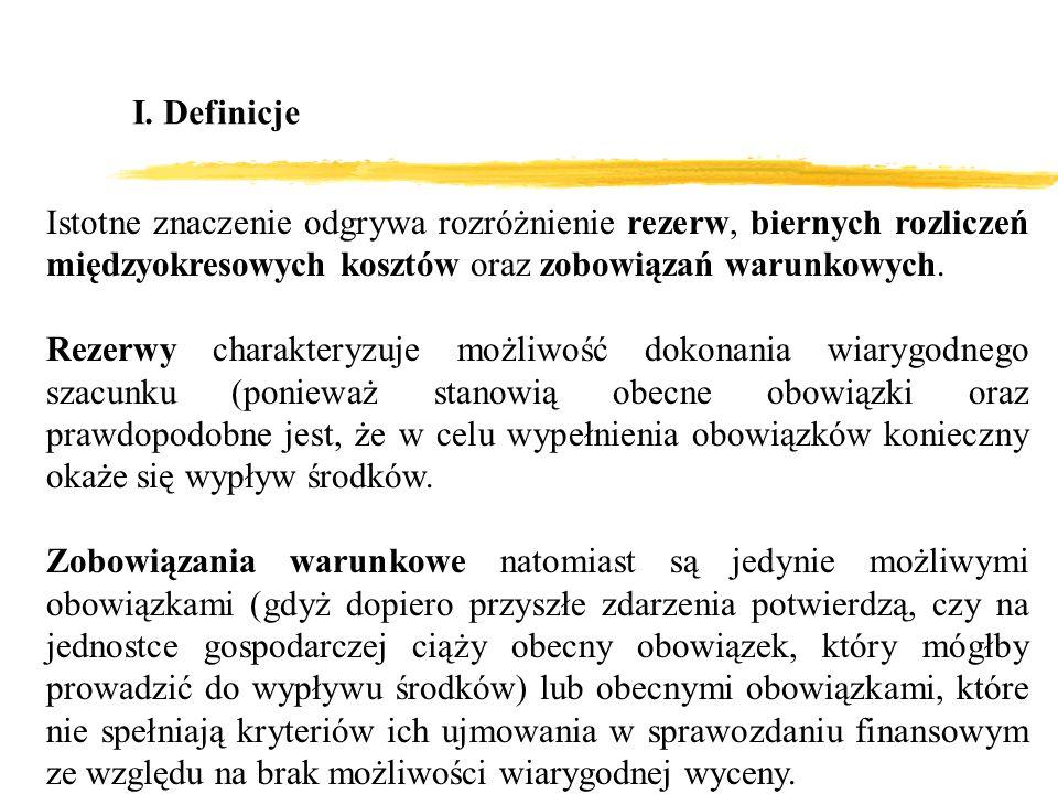 I. DefinicjeIstotne znaczenie odgrywa rozróżnienie rezerw, biernych rozliczeń międzyokresowych kosztów oraz zobowiązań warunkowych.