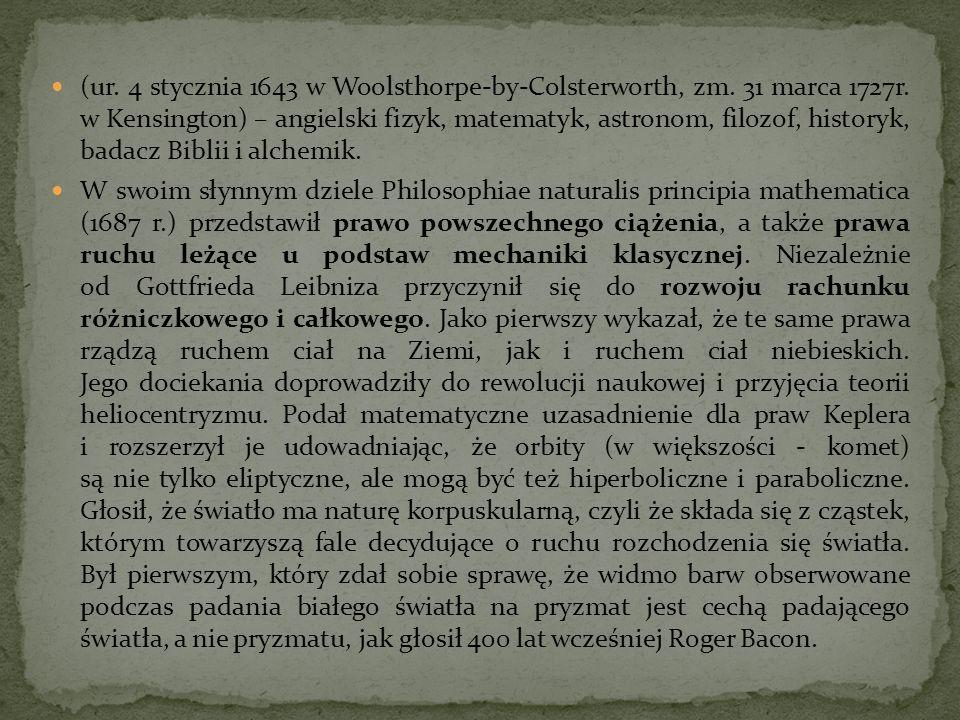 (ur. 4 stycznia 1643 w Woolsthorpe-by-Colsterworth, zm. 31 marca 1727r