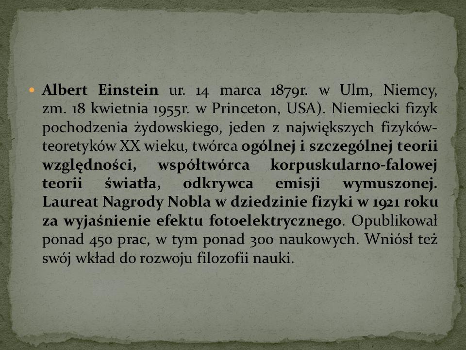 Albert Einstein ur. 14 marca 1879r. w Ulm, Niemcy, zm