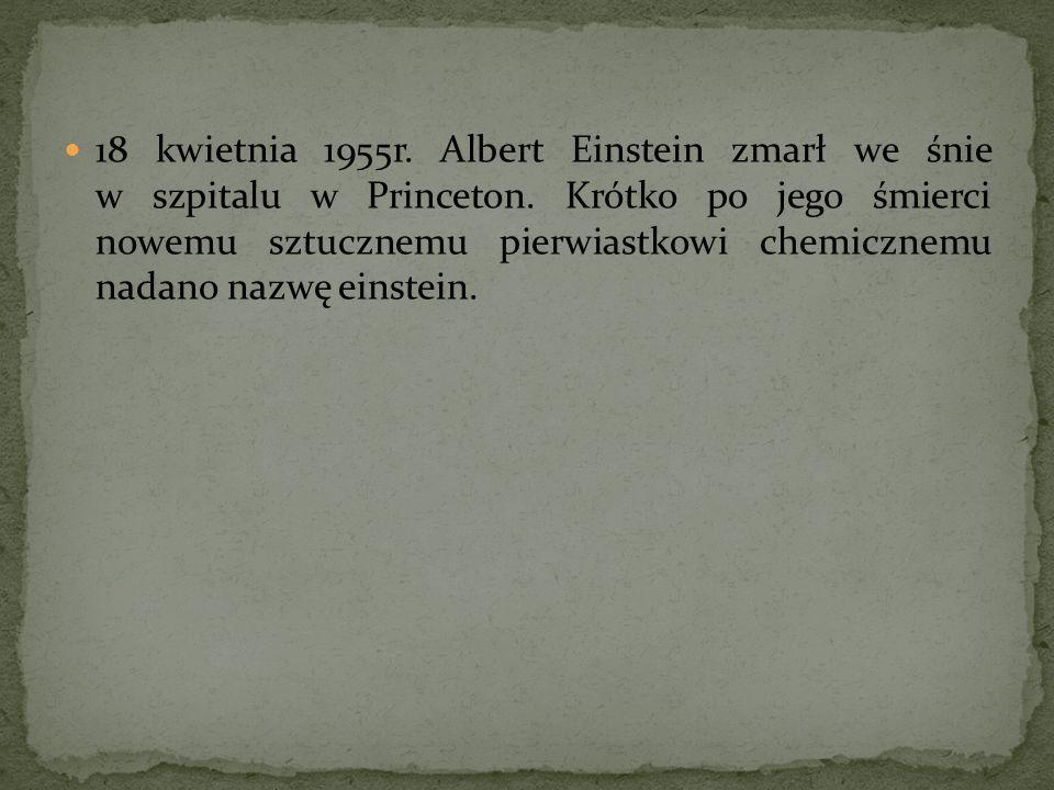 18 kwietnia 1955r. Albert Einstein zmarł we śnie w szpitalu w Princeton.