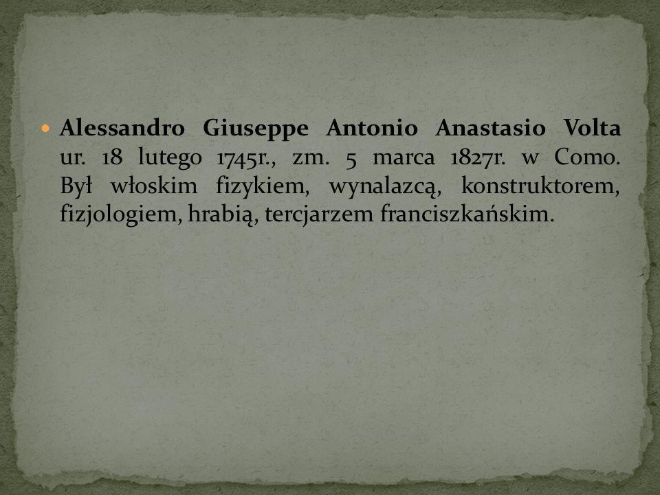 Alessandro Giuseppe Antonio Anastasio Volta ur. 18 lutego 1745r. , zm