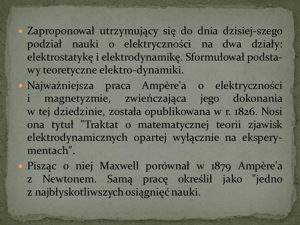 Zaproponował utrzymujący się do dnia dzisiej-szego podział nauki o elektryczności na dwa działy: elektrostatykę i elektrodynamikę. Sformułował podsta- wy teoretyczne elektro-dynamiki.