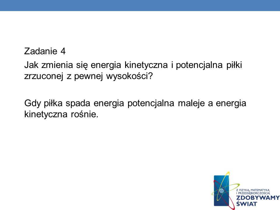 Zadanie 4 Jak zmienia się energia kinetyczna i potencjalna piłki zrzuconej z pewnej wysokości