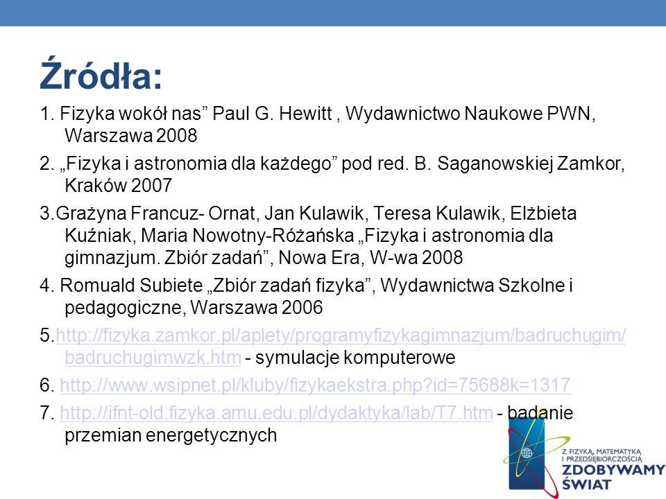 Źródła: 1. Fizyka wokół nas Paul G. Hewitt , Wydawnictwo Naukowe PWN, Warszawa 2008.